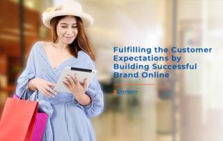 Fulfilling the Customer Expectations by Building successful Brand Online