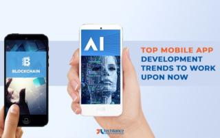 Top Mobile App Development trends to Work upon Now