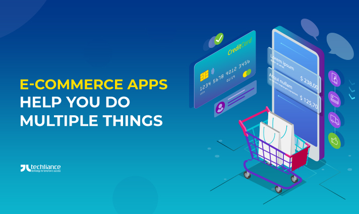E-commerce Apps help you do multiple things