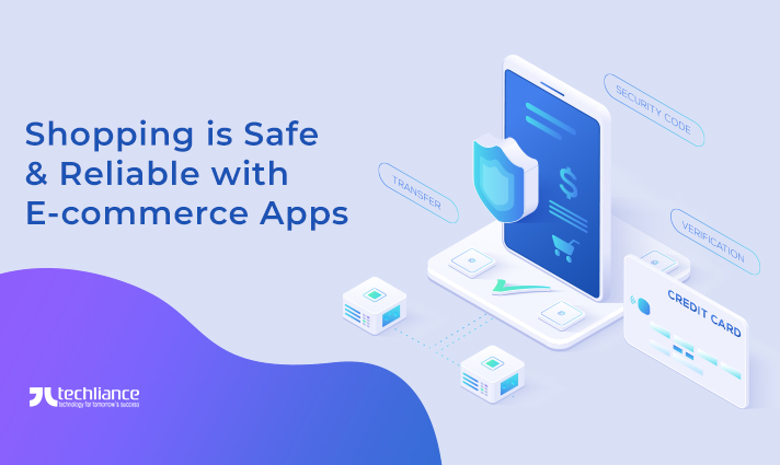 Shopping is Safe and Reliable with E-commerce Apps