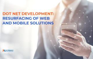 Dot Net Development: Resurfacing of Web-based and Mobile App Solutions in .NET
