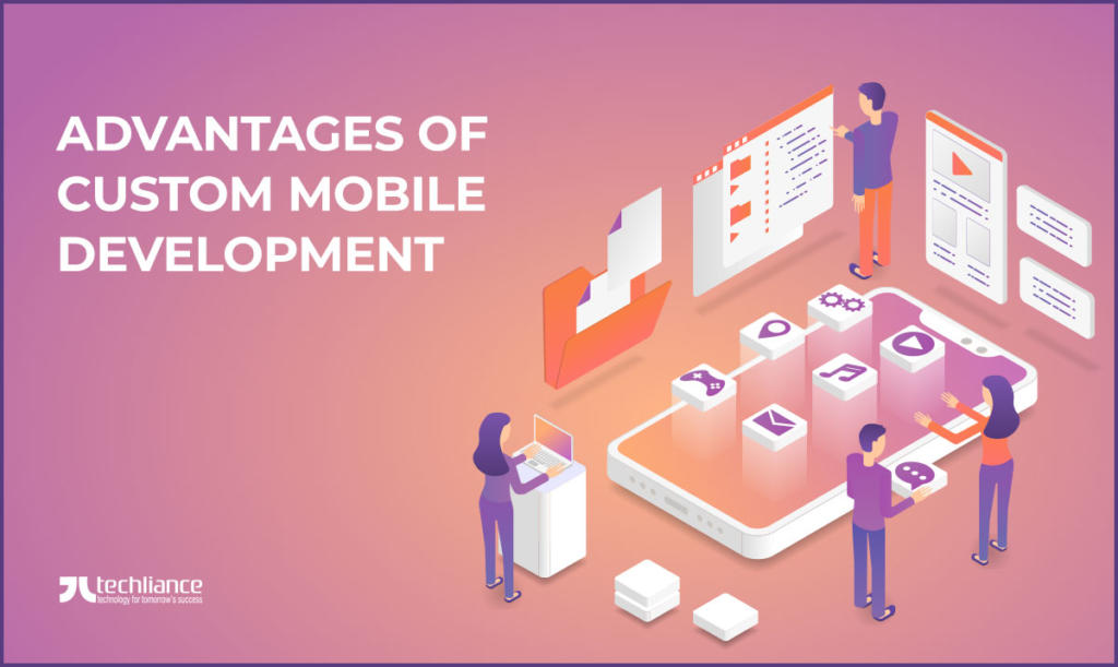 Advantages of Custom Mobile Development