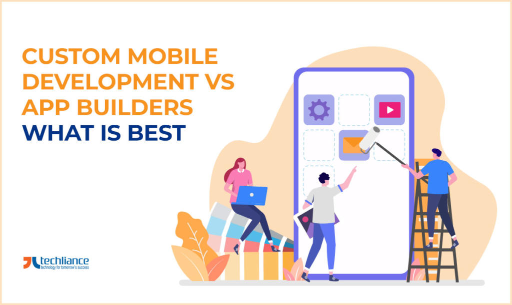 Custom Mobile Development vs App Builders - What is best