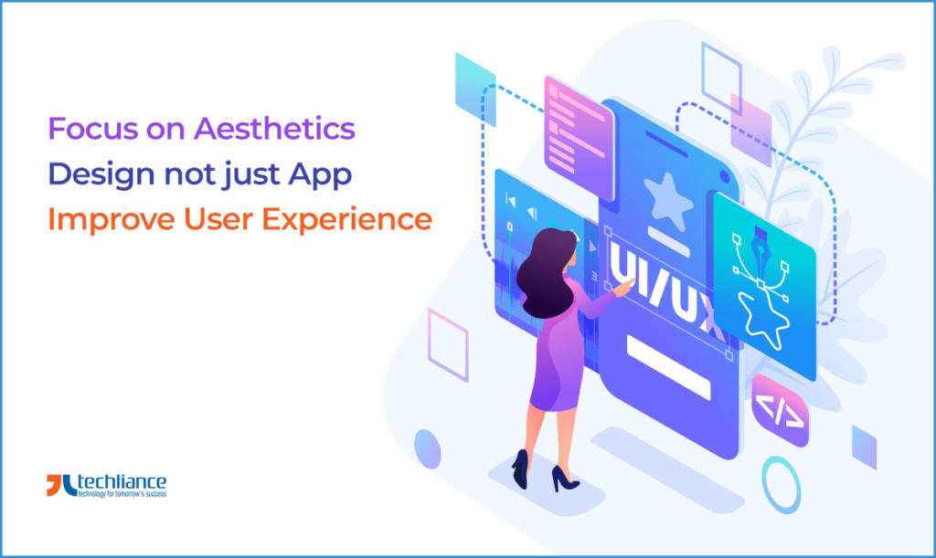 Focus on Aesthetics - Design not just App - Improve the User Experience