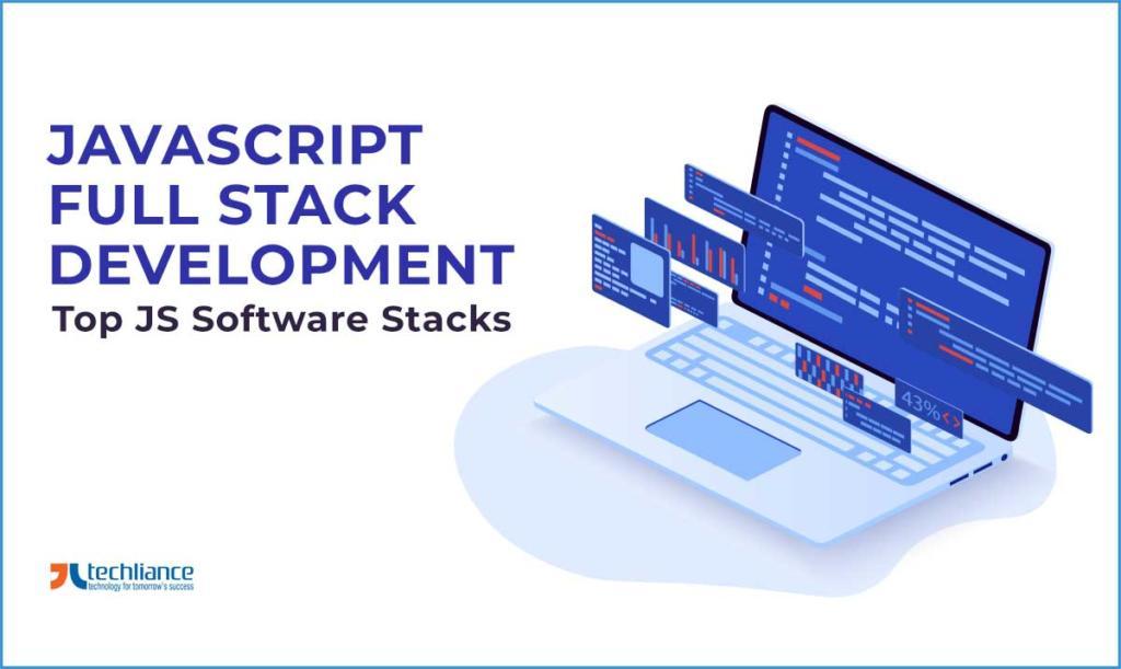 JavaScript Full Stack Development - Top JS Software Stacks