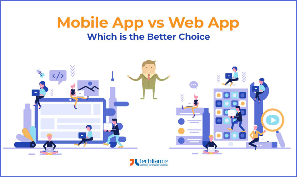 Mobile App vs Web App - Which is the Better Choice