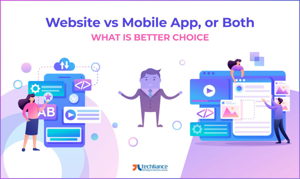 Website vs Mobile App or Both - What is better Choice