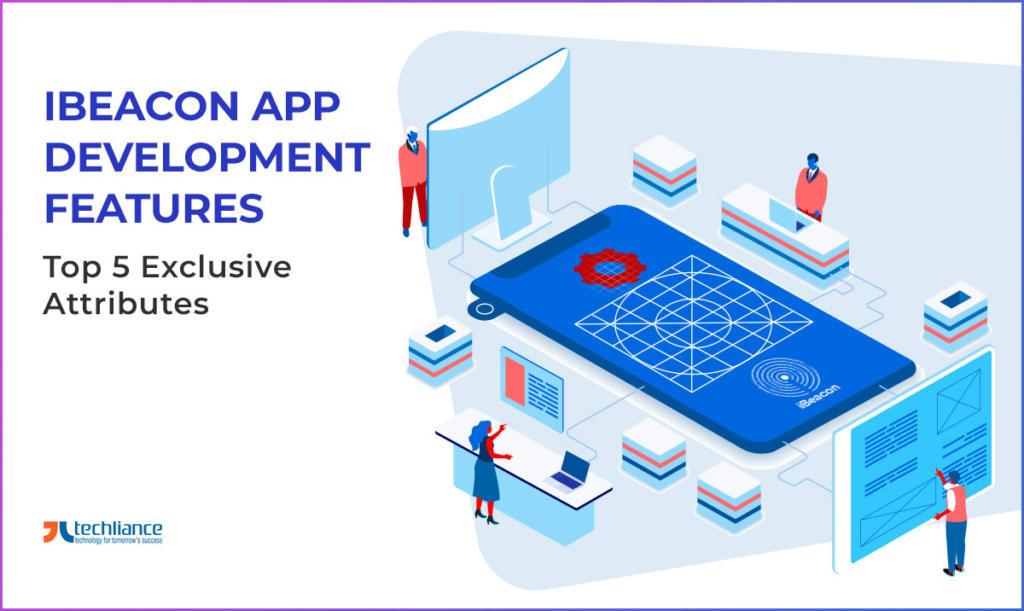 iBeacon App Development Features - Top 5 Exclusive Attributes