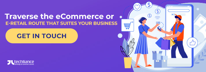 Traverse the eCommerce or e-Retail route that suites your Business