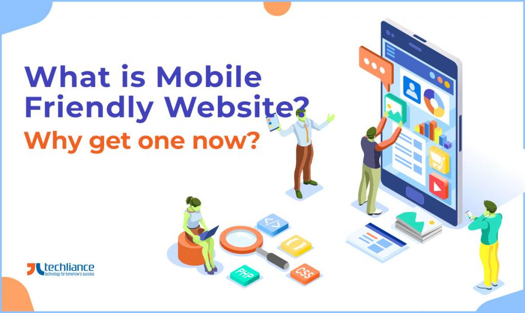 What is Mobile Friendly Website - Why get one now