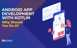 Android App Development with Kotlin - Why Should You Do It