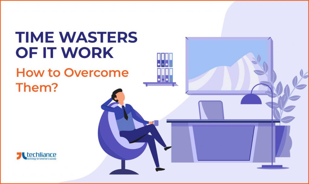 Time Wasters of IT Work - How to Overcome Them