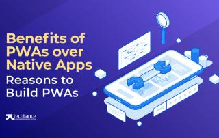 Benefits of PWAs over Native Apps - Reasons to Build PWAs
