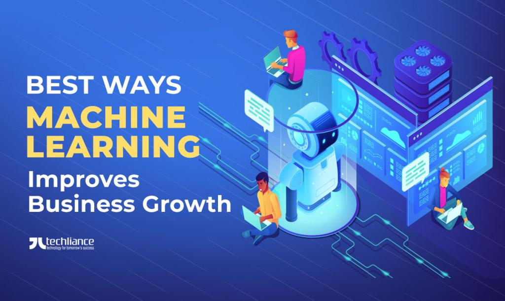 Best ways Machine Learning improves Business growth