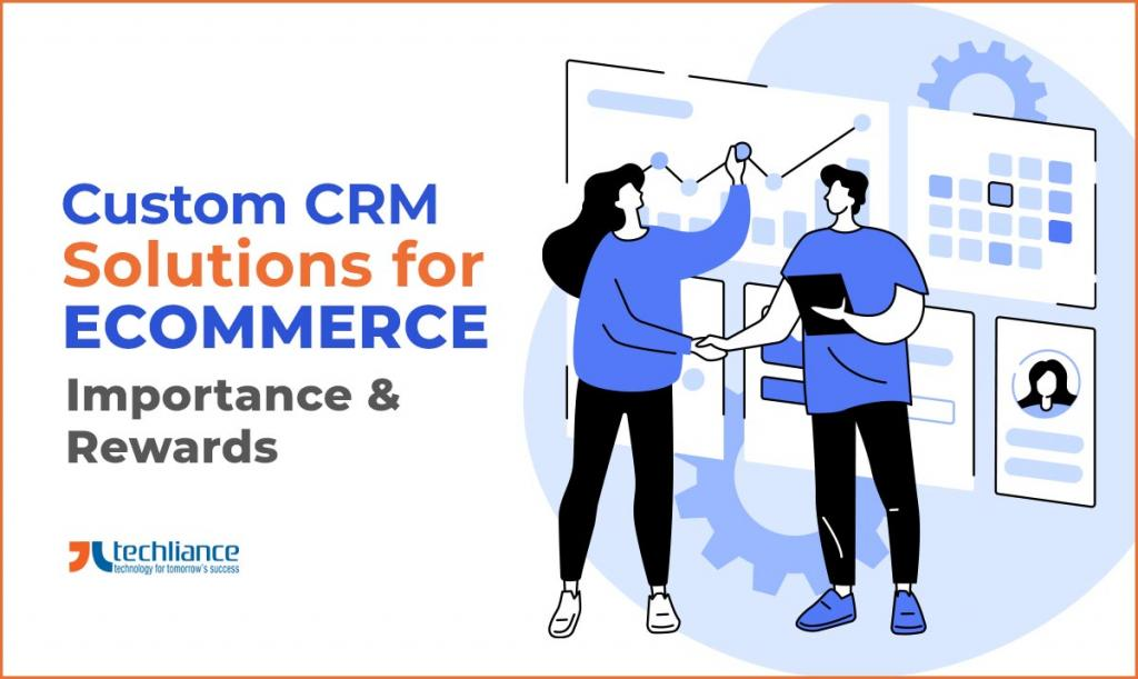 Custom CRM solutions for eCommerce - Importance and Rewards