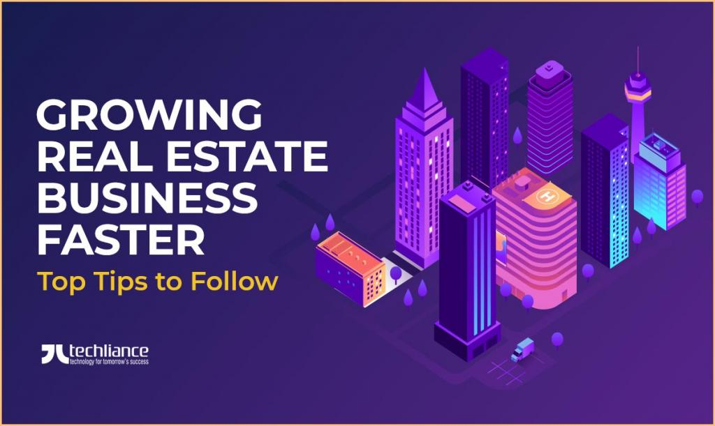 Growing Real Estate Business Faster - Top Tips to Follow