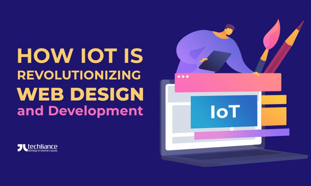 How IoT is revolutionizing Web Design and Development