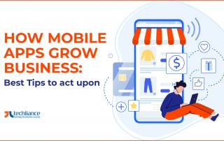 How Mobile Apps grow Business - Best Tips to act upon