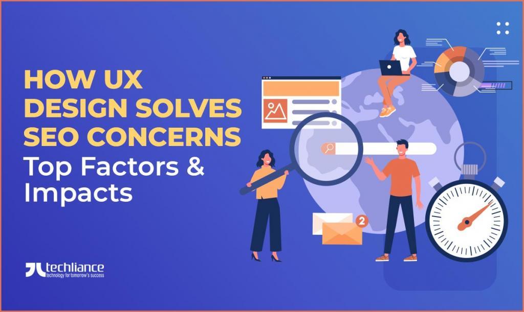 How UX Design solves SEO concerns - Top Factors and Impacts