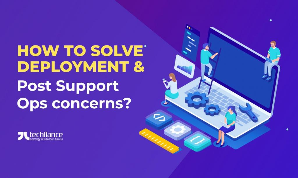 How to solve Deployment and Post Support Ops concerns