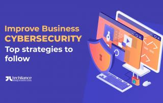 Improve Business Cybersecurity - Top strategies to follow