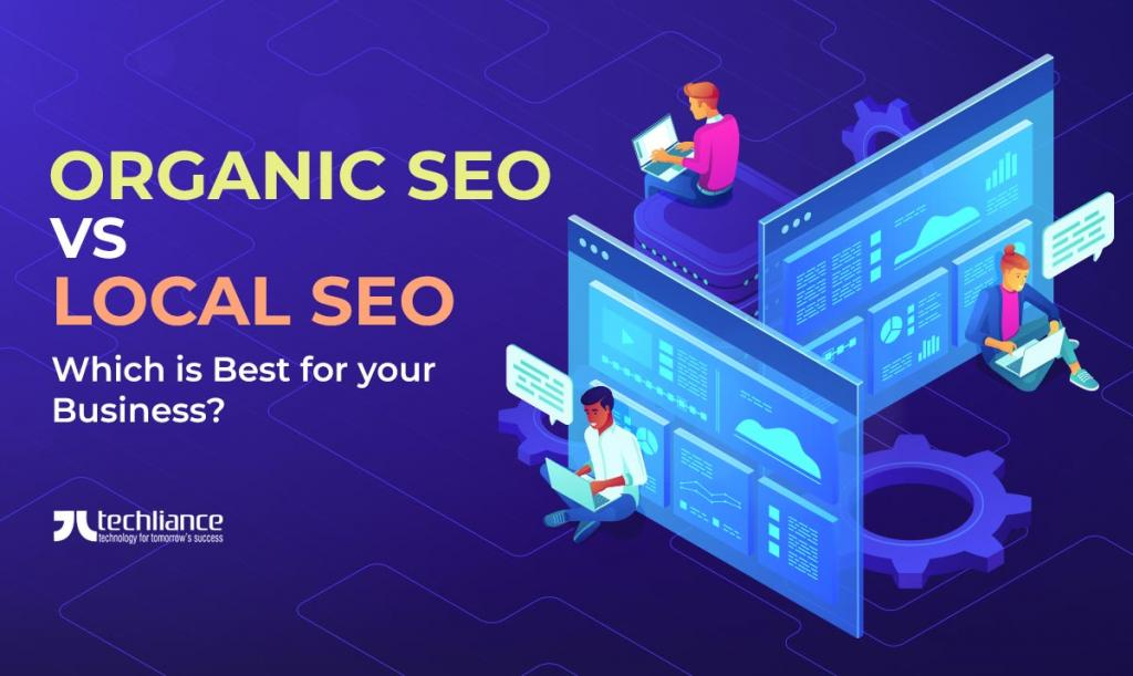 Organic SEO vs Local SEO - Which is Best for your Business