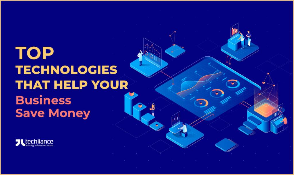 Top Technologies that help your Business save Money