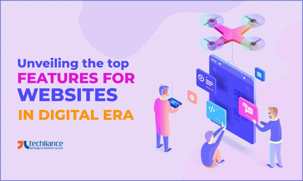 Unveiling the top features for Websites in Digital Era
