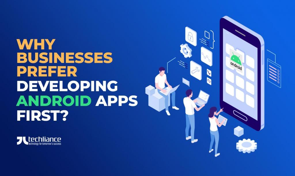 Why Businesses prefer developing Android Apps first