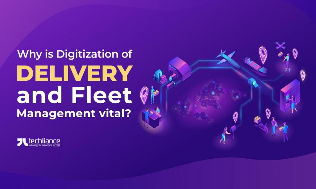 Why is Digitization of Delivery and Fleet Management vital